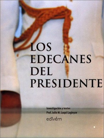 Edecanes del Presidente, Los (Spanish Edition): Julio M. Luqui-Lagleyze