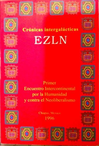 9789879657201: Cronicas Intergalacticas - Primer Encuentro Intercontinental Por La Humanidad y Contra El Neoliberal (Spanish Edition)