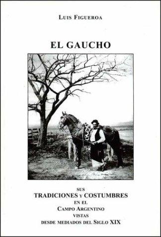 9789879669426: El Gaucho: Sus Tradiciones y Costumbres en el Campo Argentino Vistas Desde Mediados del Siglo XIX (Spanish Edition)