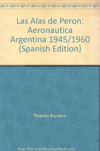9789879676448: Las Alas de Peron: Aeronautica Argentina 1945/1960 (Spanish Edition)