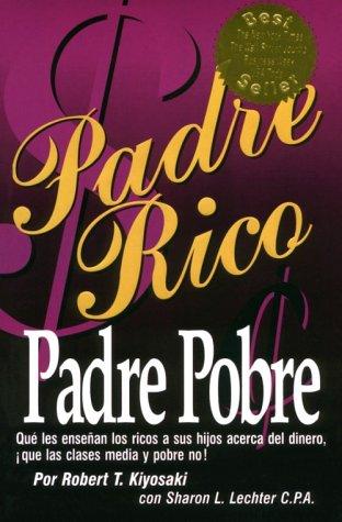 Padre Rico, Padre Pobre (Spanish Edition): Robert T. Kiyosaki