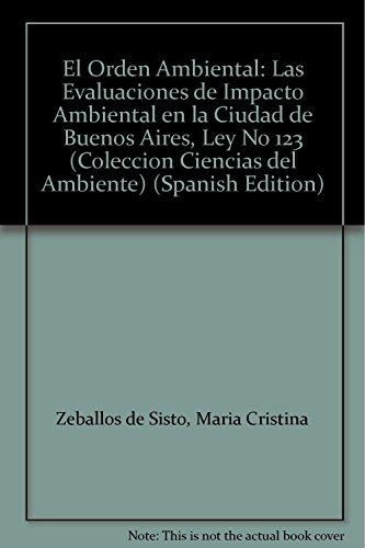 9789879736548: El Orden Ambiental: Las Evaluaciones de Impacto Ambiental en la Ciudad de Buenos Aires, Ley No 123 (Coleccion Ciencias del Ambiente)