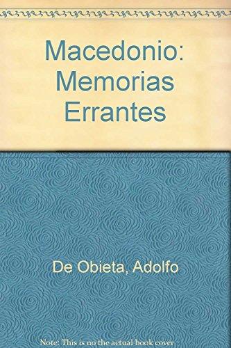 Macedonio: Memorias Errantes (Spanish Edition): De Obieta, Adolfo;