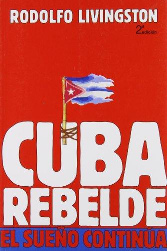 9789879778104: Cuba Rebelde/ Rebellious Cuba: El Sueno Continua/ the Continuous Dream (Spanish Edition)