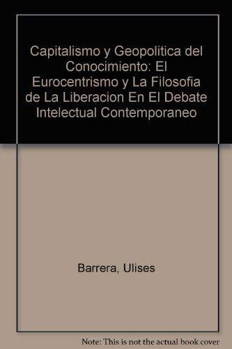 9789879816691: Capitalismo y Geopolitica del Conocimiento: El Eurocentrismo y La Filosofia de La Liberacion En El Debate Intelectual Contemporaneo (Coleccioń Plural)