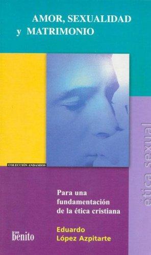 Amor, Sexualidad y Matrimonio (Spanish Edition)