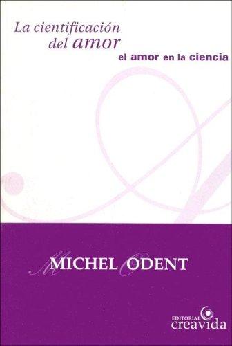La Cientificacion del Amor (Spanish Edition) (9879869605) by Odent, Michel