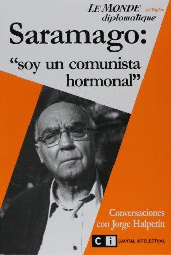 Saramago: soy un comunista hormonal (Spanish Edition): Ali Rodriguez; Jorge