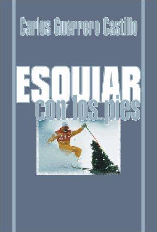 Esquiar Con los Pies (Spanish Edition): Guerrero Castillo, Carlos