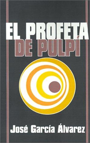 El Profeta De Pulpi (Spanish Edition): Alvarez, Jose Garcia