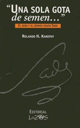 9789879887752: Una Sola Gota de Semen: El Sexo y el Crimen Segun Sade (Spanish Edition)