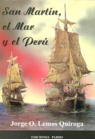 San Martín, El Mar y El Perú: Lemos Quiroga, Jorge
