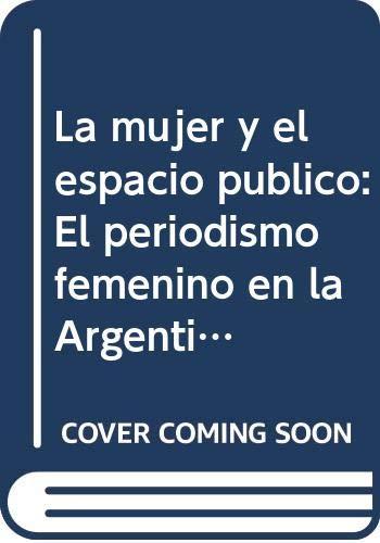 9789879902554: La mujer y el espacio público: El periodismo femenino en la Argentina del siglo XIX (Spanish Edition)