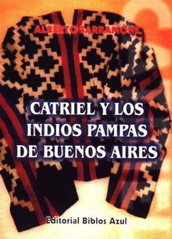 CATRIEL Y LOS INDIOS PAMPAS DE BUENOS AIRES: SARRAMONE, ALBERTO