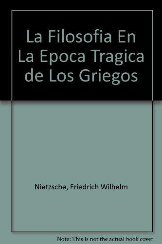 La Filosofia En La Epoca Tragica de Los Griegos (Spanish Edition) (9879971116) by Friedrich Wilhelm Nietzsche