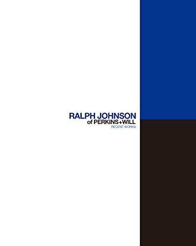 Ralph Johnson of Perkins + Will (With clamshell box): Recent Works: Daniel S. Friedman; Rodolphe ...