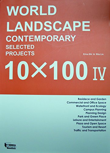 World Landscape Contemporary Selected Projects: 10 x 100 IV (Hardback): Erica Shi, Rita Lin
