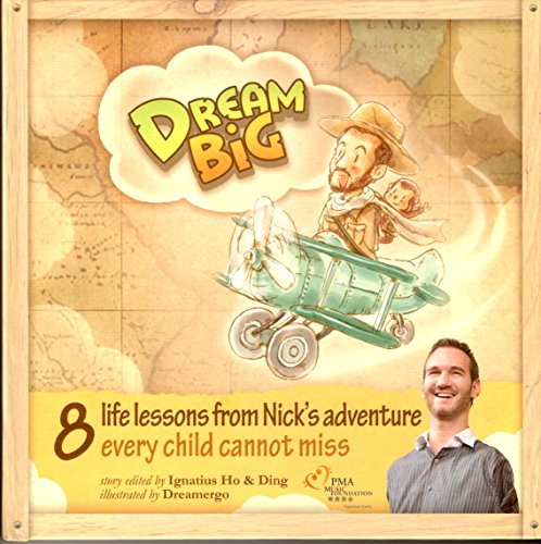 9789881278722: Dream Big ? Nick Vujicic / 8 life lessons from Nick?s adventure every child should hear / Motivational Reach your dreams / Beautifully illustrated, easy to read and understand / Great for children and parents alike / Young reader 5-12