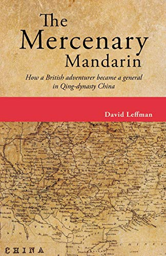 9789881376541: The Mercenary Mandarin: How a British adventurer became a general in Qing-dynasty China