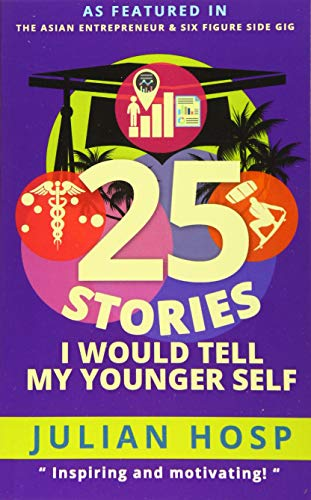 9789881485007: 25 Stories I would tell my Younger Self: An inspirational and motivational blueprint on how to take smart shortcuts in life to achieve fast and groundbreaking success