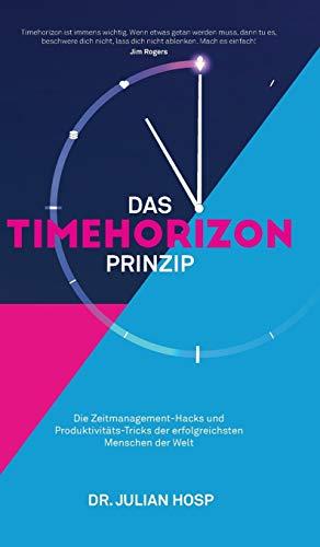 DAS TIMEHORIZON PRINZIP: Die Zeitmanagement-Hacks und Produktivitäts-Tricks der erfolgreichsten Menschen der Welt (German Edition)