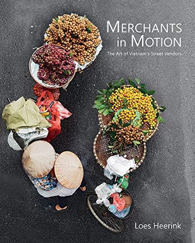 Merchants In Motion: The Art of Vietnam's Street Vendors: Loes Heerink