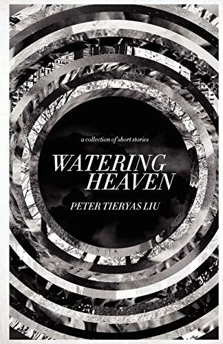 Watering Heaven: Peter Tieryas Liu