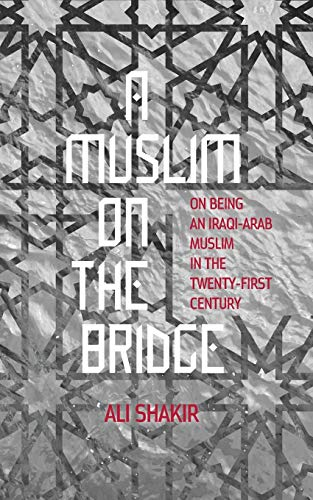9789881554291: A Muslim on the Bridge: On Being an Iraqi-Arab Muslim in the Twenty-First Century