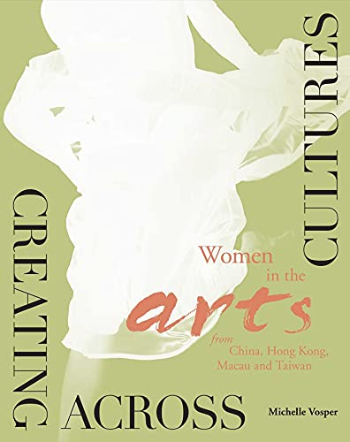 Creating Across Cultures: Women in the Arts from China, Hong Kong, Macau, and Taiwan: East Slope ...
