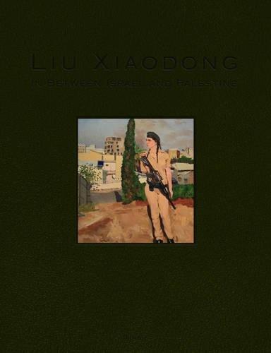 9789881607966: Liu Xiaodong: In Between Israel and Palestine (Liu Xiaodong Diary Series)