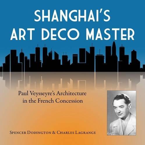 Shanghai s Art Deco Master (Hardback): Spencer Dodington, Charles Langrange
