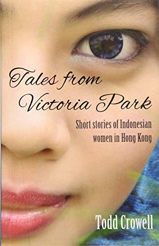 9789881613936: Tales from Victoria Park: Short stories of Indonesian women in Hong Kong