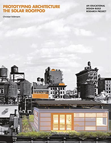 Prototyping Architecture: The Solar Roofpod: An Educational Design-Build Research Project: ...