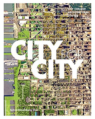 City for City: City College Architectural Center 1995-2015: Achva Benzinberg Stein