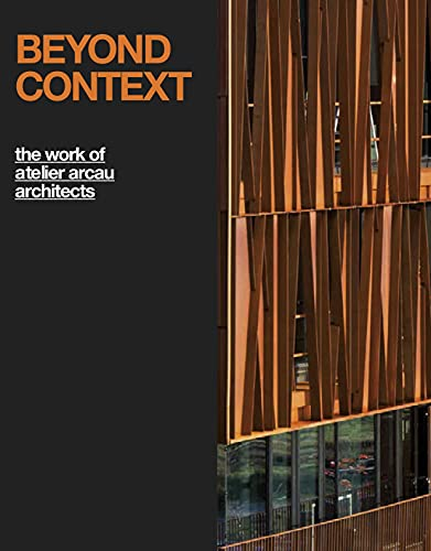 9789881619556: Beyond Context. The Work Of Atelier Arcau Architects