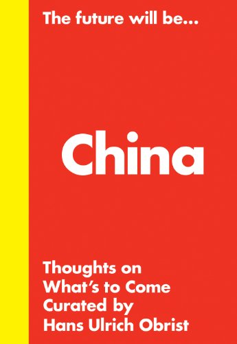 9789881622327: Hans Ulrich Obrist: The Future Will Be... The China Edition: Thoughts about What's to Come
