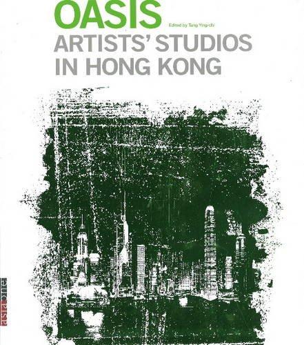 Oasis: v. 1: Artists Studios in Hong Kong (Hardback)