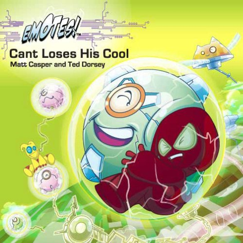 Cant Loses His Cool: An Emotes Book About Temper Tantrums (Emotes!): Casper, Matt; Dorsey, Ted