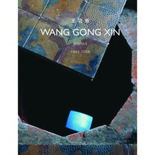 Wang Gongxin: Works 1993-2008 (English and Multilingual Edition) (9881752256) by Barbara Pollack; Barbara London