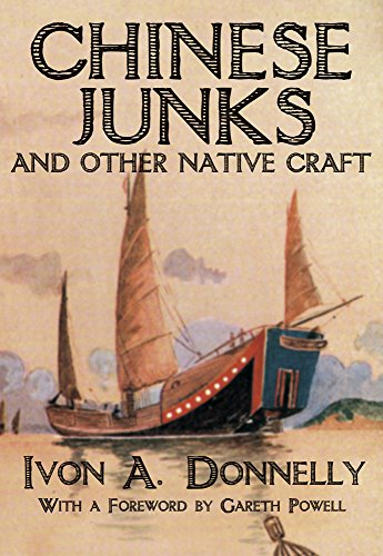 Chinese Junks and Other Native Craft: Ivon A. Donnelly, Gareth Powell (Foreword)
