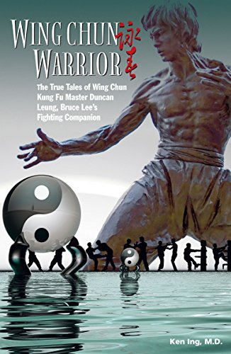 Wing Chun Warrior: The True Tales of Wing Chun Kung Fu Master Duncan Leung, Bruce Lee's ...