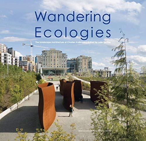 Wandering Ecologies: The Landscape Architecture of Charles Anderson: Decker, Julie