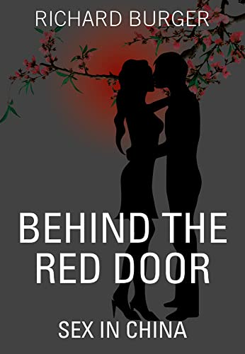 Behind The Red Door: Sex in China: Burger, Richard