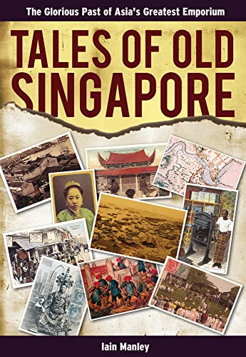 9789881998408: Tales of Old Singapore: The Glorious Past of Asia's Greatest Emporium