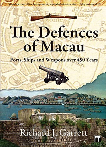 9789888028498: The Defences of Macau: Forts, Ships, and Weapons Over 450 Years