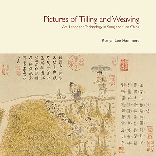 9789888028634: Pictures of Tilling and Weaving: Art, Labor, and Technology in Song and Yuan China