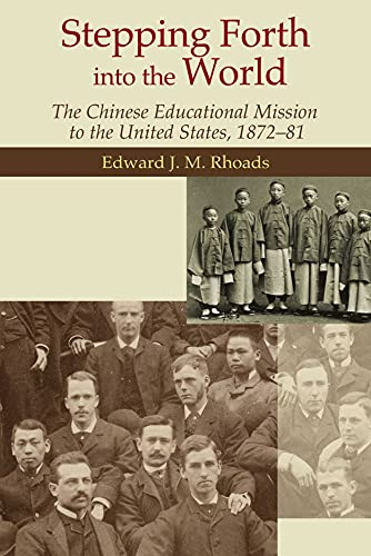 Stepping Forth Into the World - The Chinese Educational Mission to the United States, 1872-81 (...