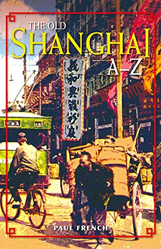 The Old Shanghai A-Z: Paul French