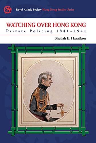9789888028993: Watching Over Hong Kong: Private Policing, 1841-1941 (Royal Asiatic Society Hong Kong Studies Series)