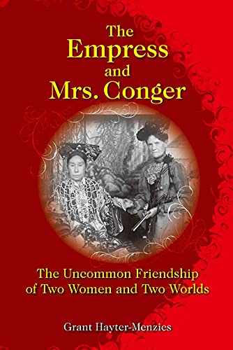 9789888083008: The Empress and Mrs. Conger: The Uncommon Friendship of Two Women and Two Worlds